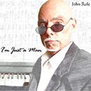 John Rule - I'm Just a Man
