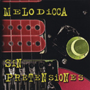 Melodicca - Sin Pretensiones