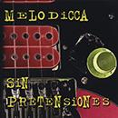 Melodicca - Sin Pretensiones