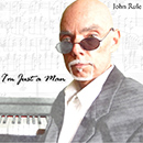 John Rule - I'm Just a Man